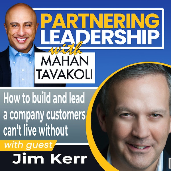 How to build and lead a company customers can't live without with Jim Kerr| Thought Leader Image