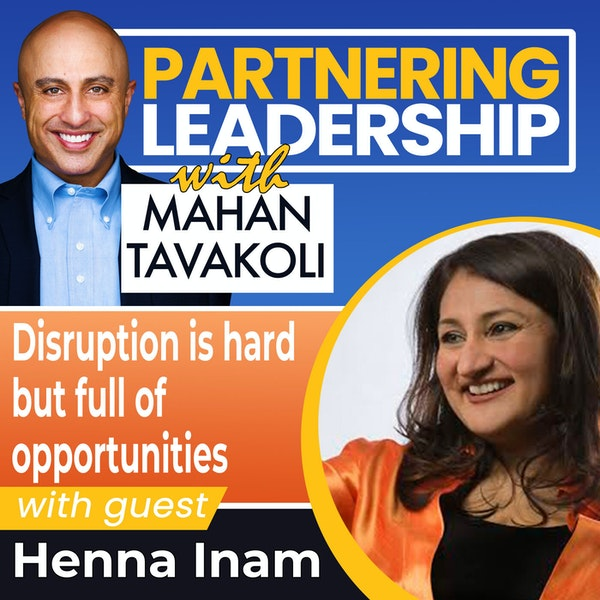 Disruption is hard but full of opportunity with Henna Inam | Thought Leader Image
