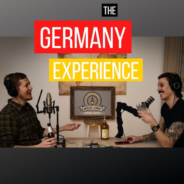 How German changes your identity (Geoff and Alex from Americans in Germany Drinking Whiskey)