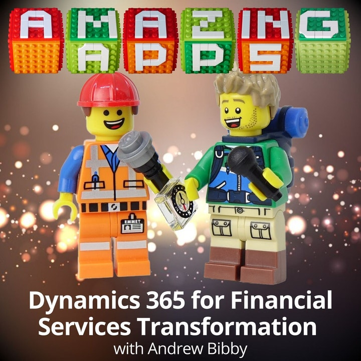 Dynamics 365 for Financial Services Transformation with Andrew Bibby