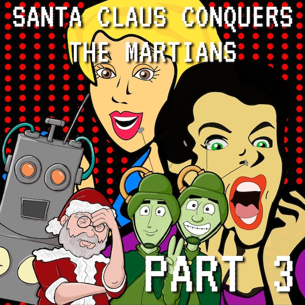 Santa Claus Conquers the Martians Part 3: I Just Can't Wait to Be Kringle Image
