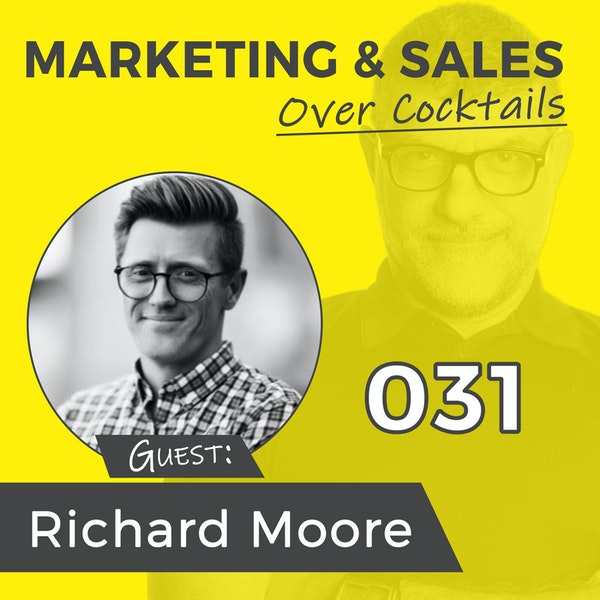 031: Sales May Be More Automated, But the Reps That Stay Manual are the Ones That Will Win - with Richard Moore Image