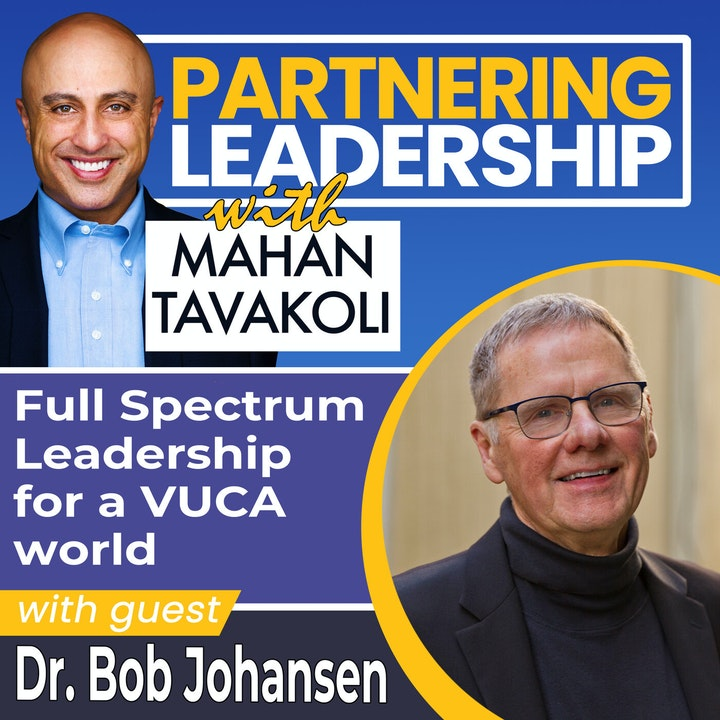 Full Spectrum Leadership for a VUCA world with Dr. Bob Johansen   Thought leader