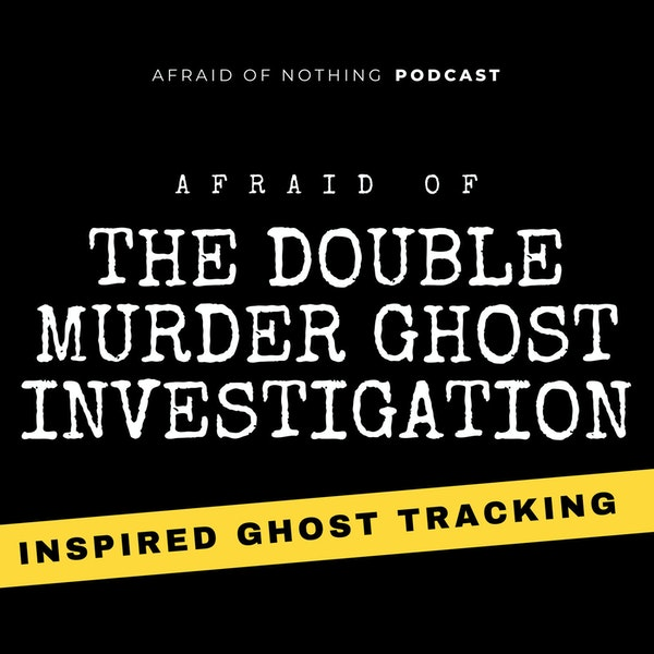 Afraid of The Double Murder Ghost Investigation