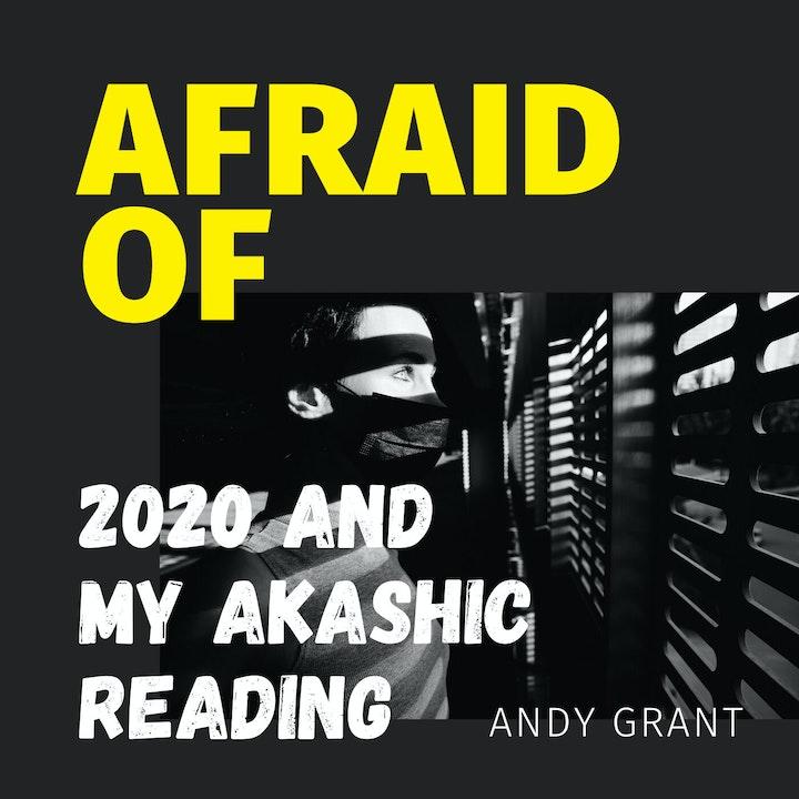 Afraid of 2020 and My Akashic Reading