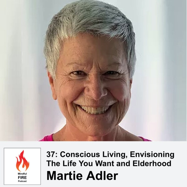 37: Conscious Living, Envisioning The Life You Want and Elderhood with Martie Adler