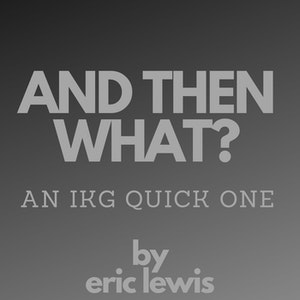 IKG Quick One - And Then What?