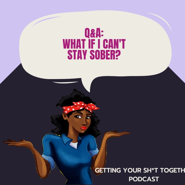 Q&A: What if I can't stay sober?