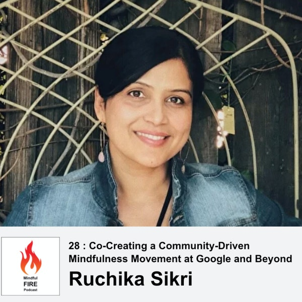 28 : Co-Creating a Community-Driven Mindfulness Movement at Google and Beyond with Ruchika Sikri
