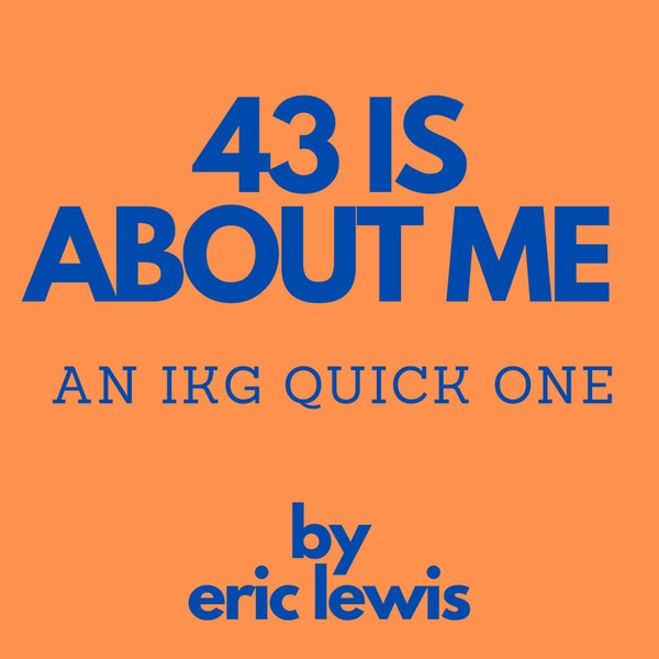 IKG Quick One - 43 Is About Me Image