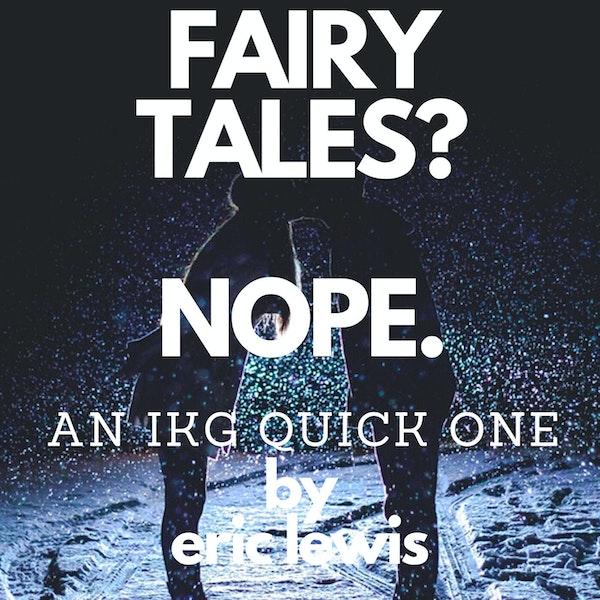 IKG Quick One (BONUS) - Fairy Tales? Nope. Image