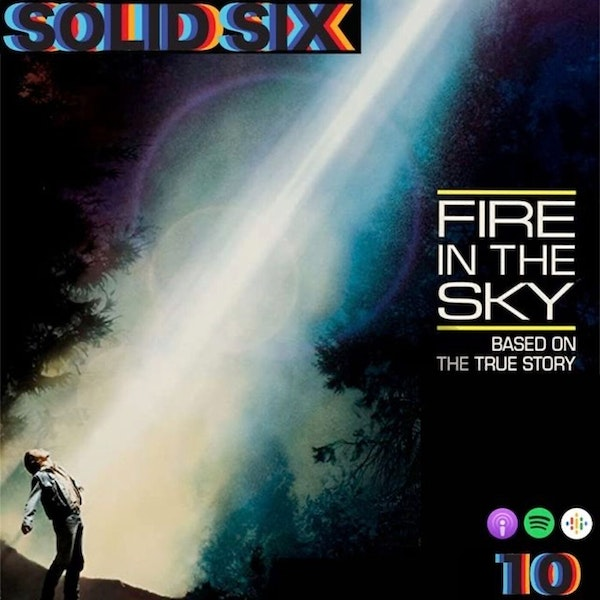 Episode 10: Close Encounters Pt. 2 - Fire in the Sky