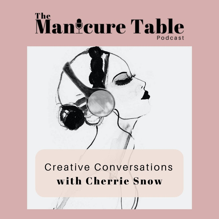 The Manicure Table: Creative Conversations with Cherrie Snow