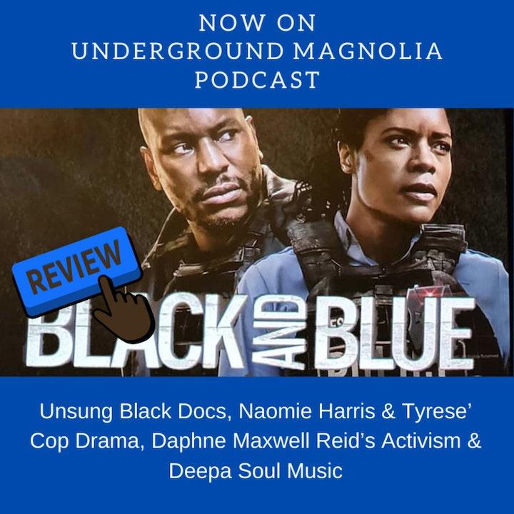 Unsung Black Docs, Naomie Harris & Tyrese' Cop Drama, Daphne Maxwell Reid's Activism & Deepa Soul Music