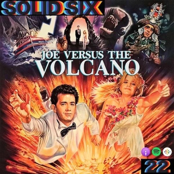 Episode 22: Unconventional Romantic Comedies Pt. 2 - Joe Vs. The Volcano