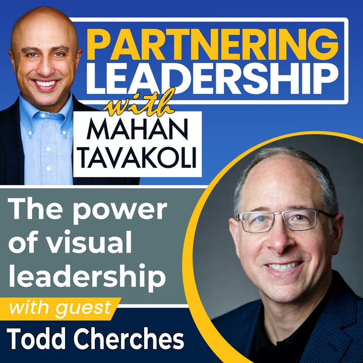 The power of visual leadership with Todd Cherches | Global Thought Leader