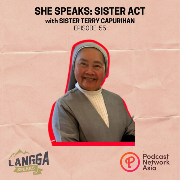 LSP 55: SHE SPEAKS: Sister Act with Sister Terry Capurihan Image