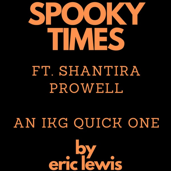 IKG Presents Spooky Times (Feat. Shantira Prowell) Image