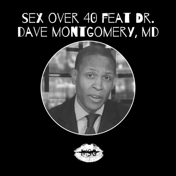 "Season 2 Episode Six: ""Sex over 40"" feat. @thegooddrdave"