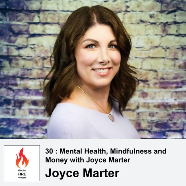 30 : Mental Health, Mindfulness and  Money with Joyce Marter