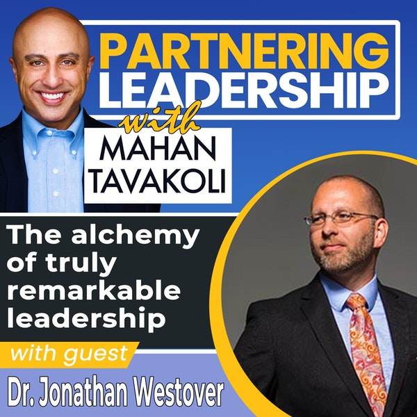 The alchemy of truly remarkable leadership with Dr. Jonathan Westover | Global Thought Leader Image
