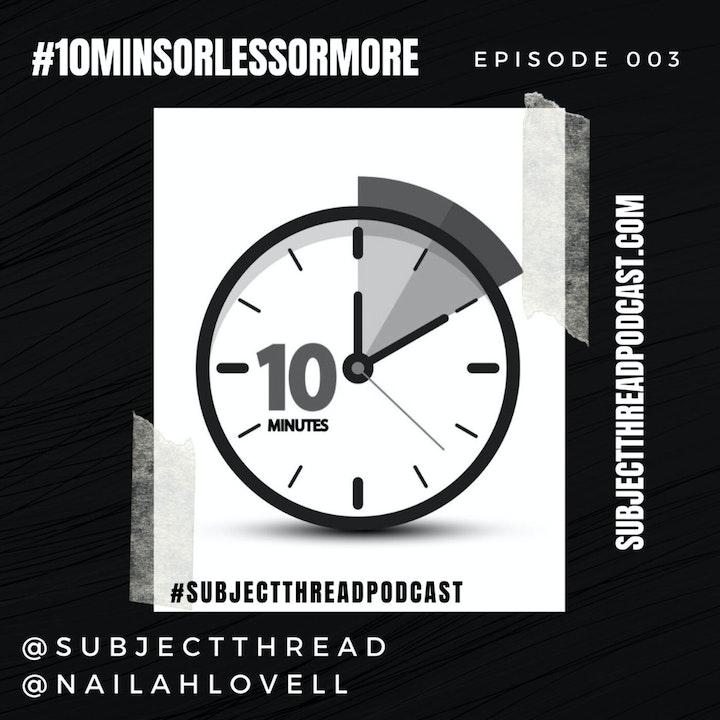 #10minORlessOrmore? EP 003
