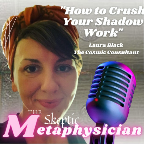 How to Crush Your Shadow Work - Laura Black, The Cosmic Consultant Image
