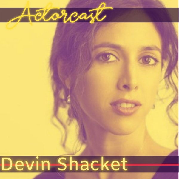 Devin Shacket: Acting and Audition Coach | Episode 033
