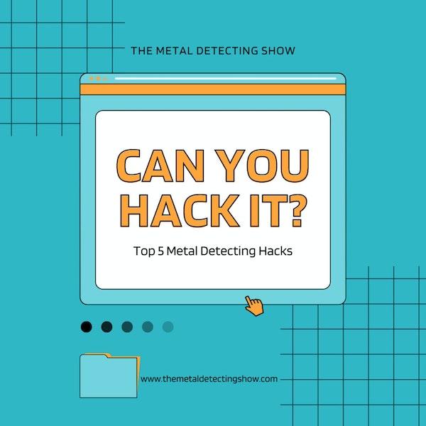 My Top 5 Metal Detecting Hacks