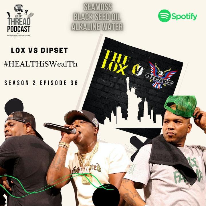 S 2 Episode 36 Lox Vs Dipset #HealthiSWealtH