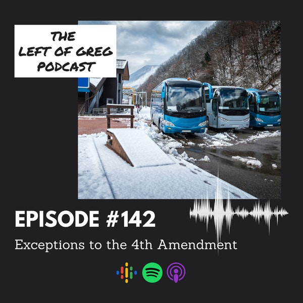 #142: Exceptions to the 4th Amendment
