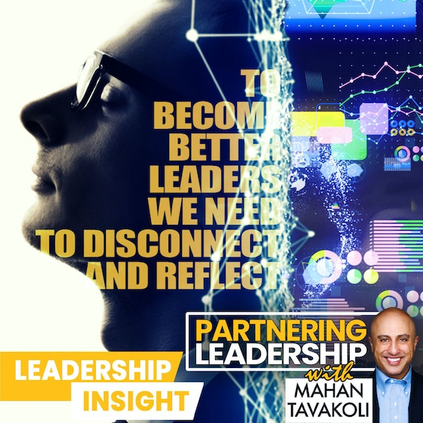 To become better leaders, we need to learn to disconnect and reflect   Leadership Insight Image