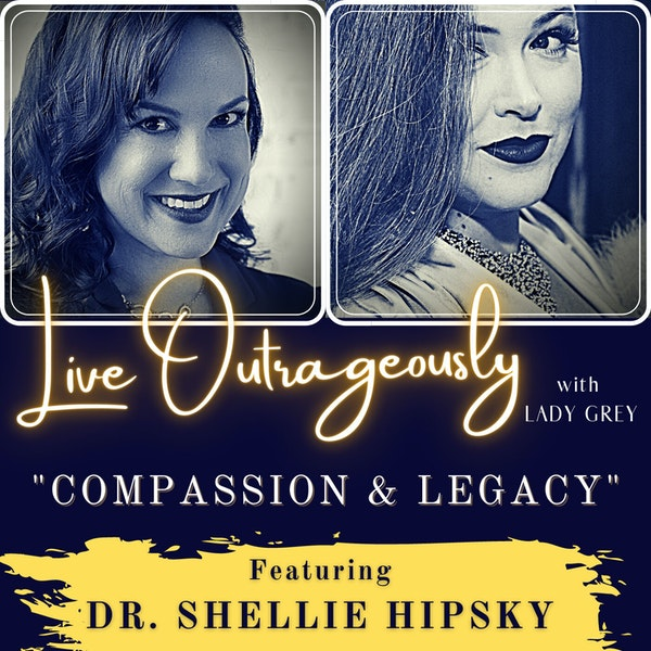 Compassion & Legacy with Dr. Shellie Hipsky
