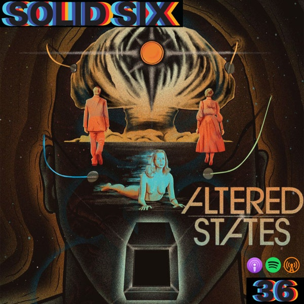 Episode 36: Altered States