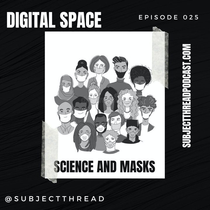 Digital Space, Science and The Importance Of Wearing A Mask EP 025