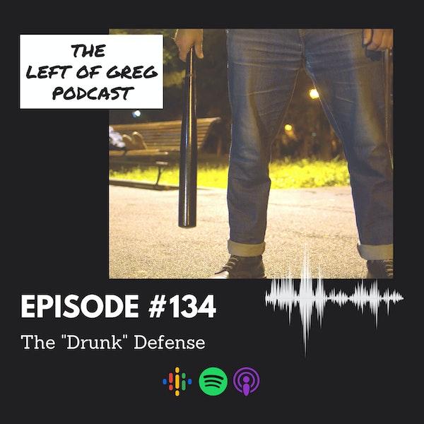 "#134: The ""Drunk"" Defense Image"