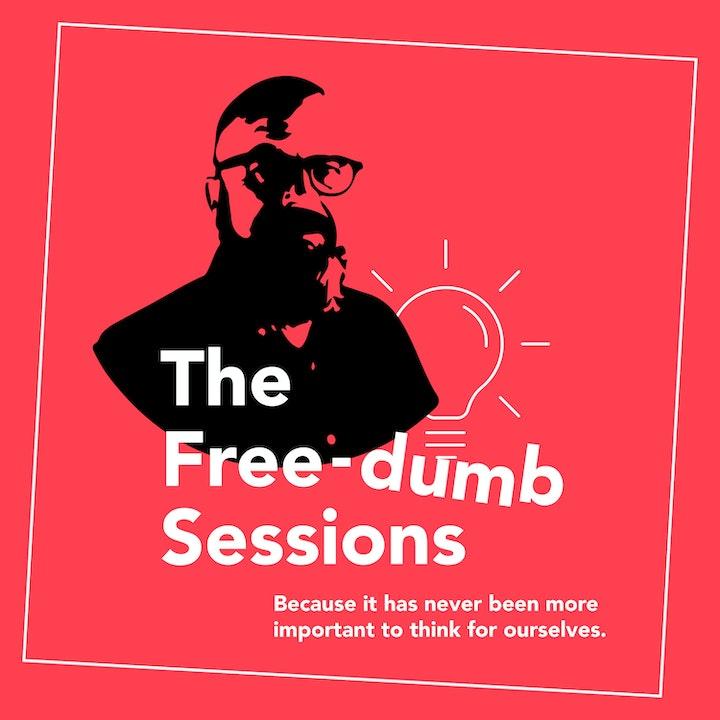 THE 'FREE-DUMB' SESSIONS