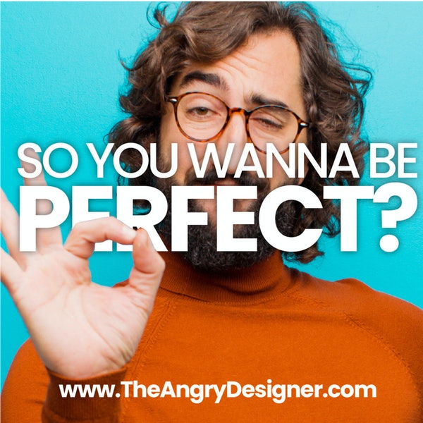 Design killer: How perfection causes more problems than it solves