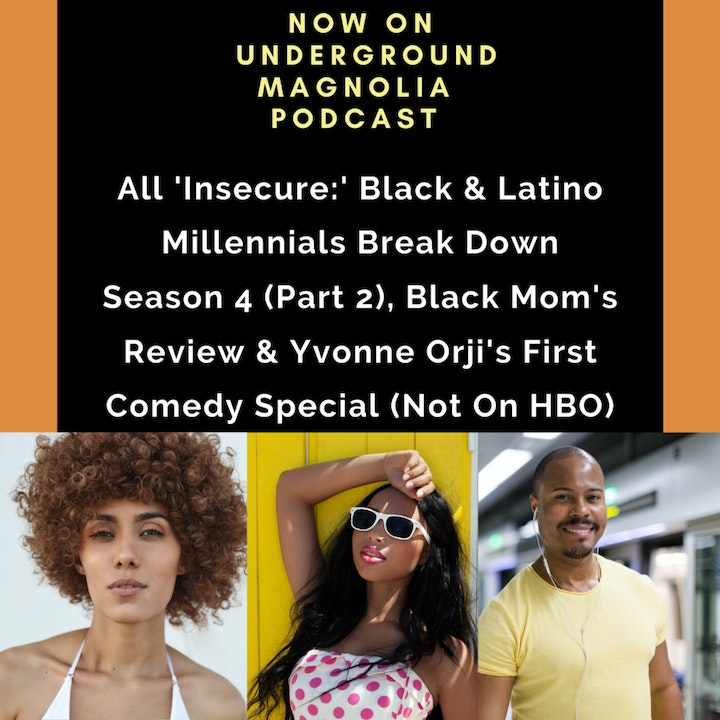 All 'Insecure:' Black & Latino Millennials Break Down Season 4 (Part 2), Black Mom's Review & Yvonne Orji's First Comedy Special (Not On HBO)