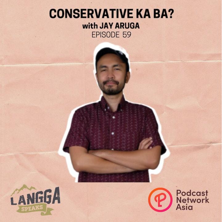 LSP 59: Conservative Ka Ba? with Jay Aruga