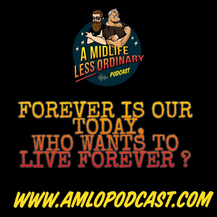 Episode image for Making The Most Of Your Life:  Who Wants To Live Forever