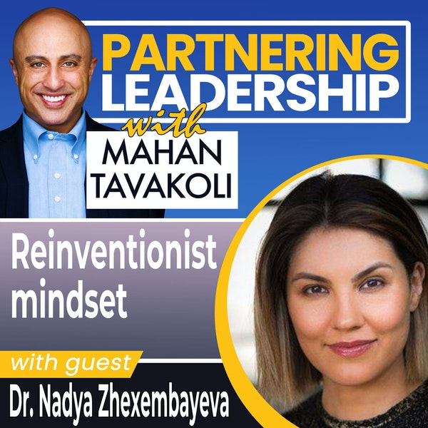 The Reinventionist mindset with Dr. Nadya Zhexembayeva | Thought Leader Image