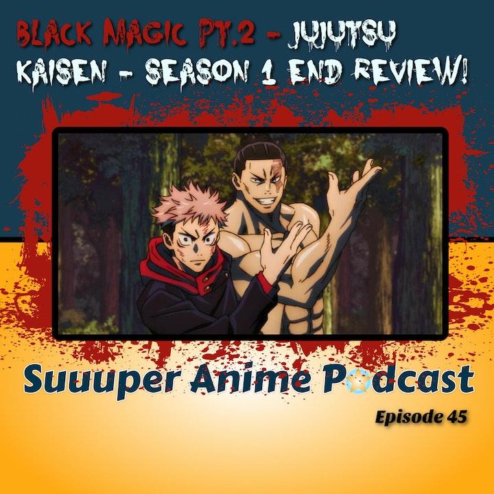 Black Magic Pt 2 - Jujutsu Kaisen Season One End Review | Ep. 45