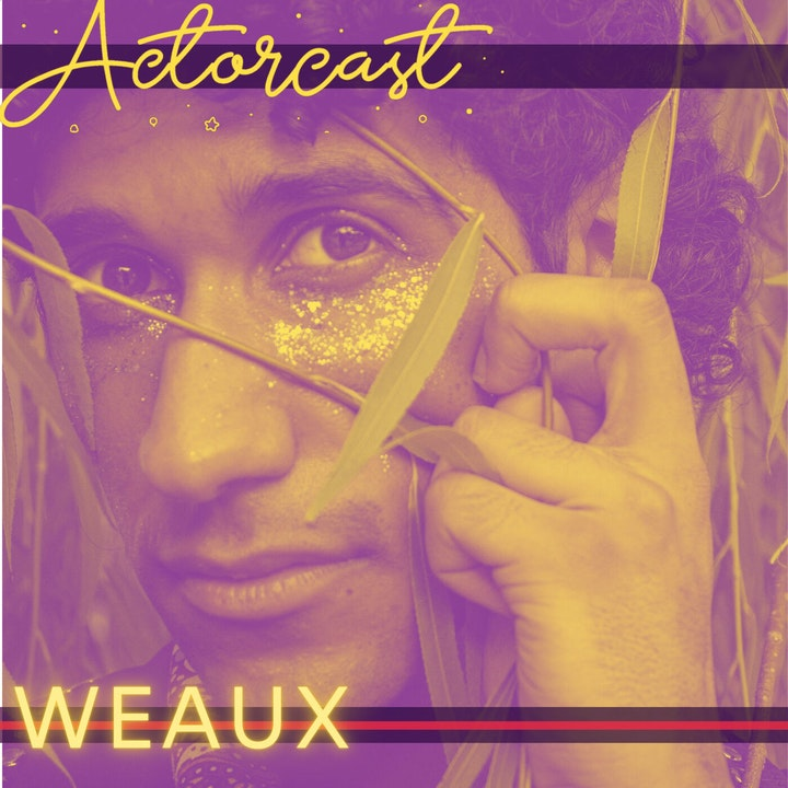 05. WEAUX: Musician and Actor   SHOWCASE