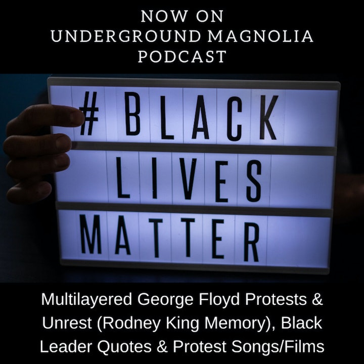 Multilayered George Floyd Protests & Unrest (Rodney King Memory), Black Leader Quotes & Protest Songs/Films