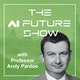 The AI Future Show with Professor Andy Pardoe Album Art