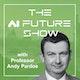 The AI Future Show with Professor Andy Pardoe Album Art