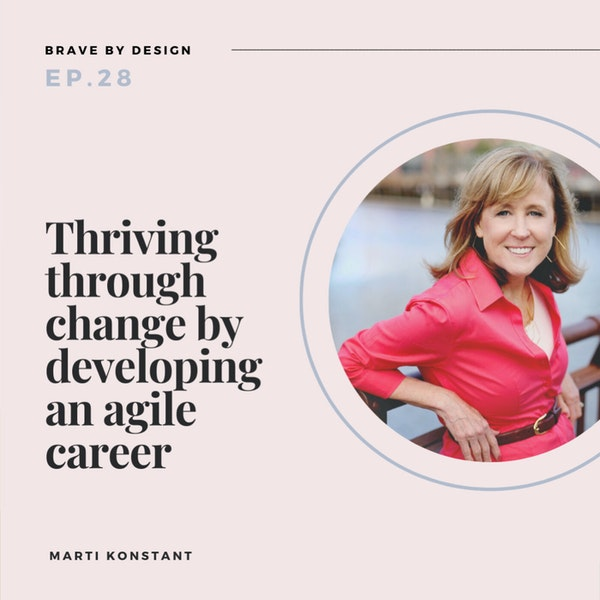 Thriving Through Change by Developing an Agile Career with Marti Konstant