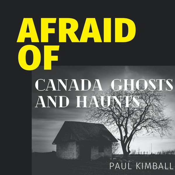 Afraid of Canada Ghosts and Hauntings Image