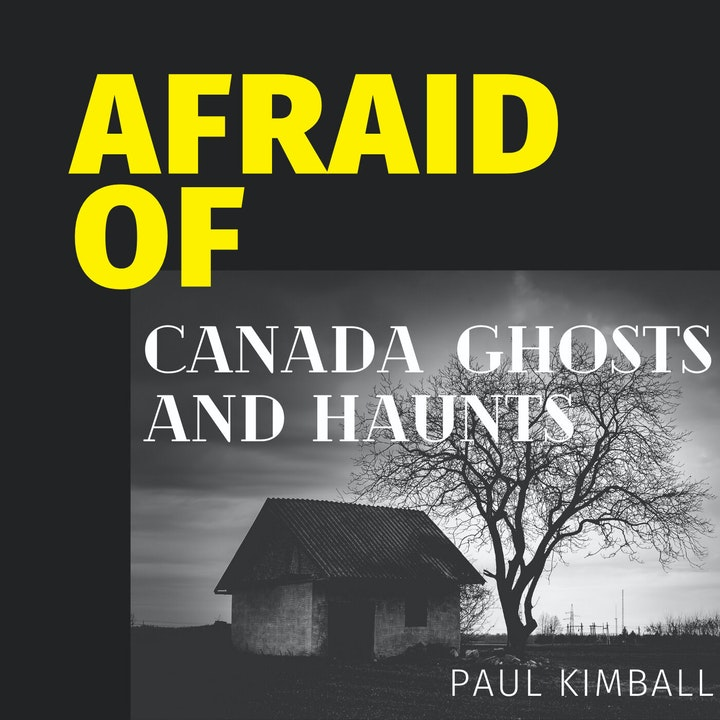 Afraid of Canada Ghosts and Hauntings